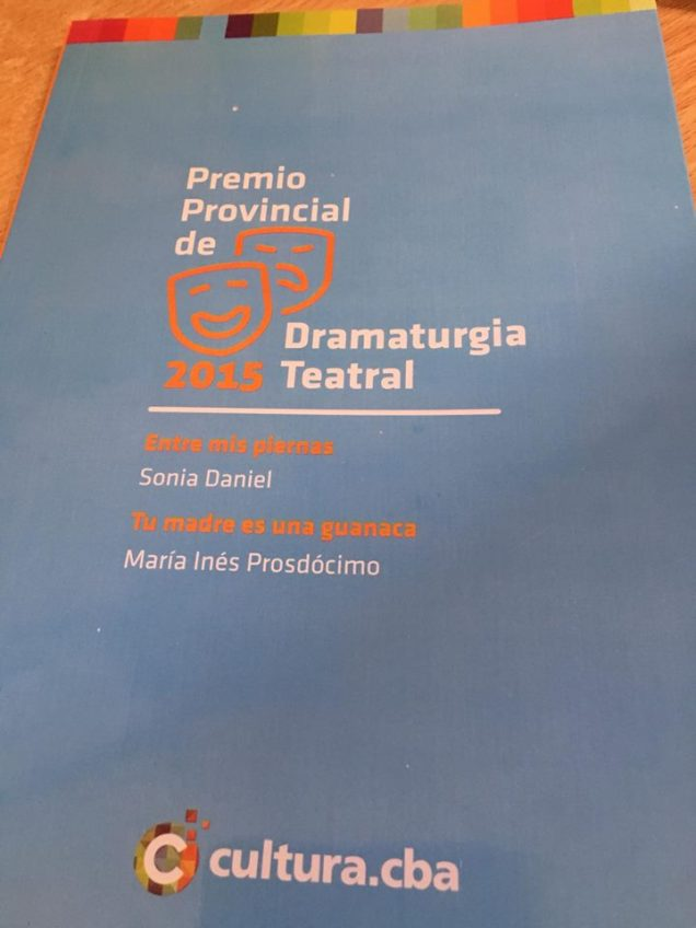 """Entre mis piernas"" Primer Premio Provincial de Dramaturgia 2015. Agencia Cordoba Cultura"